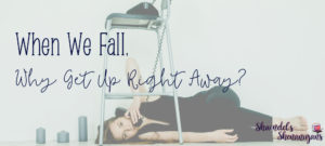 When we fall why get up right away?
